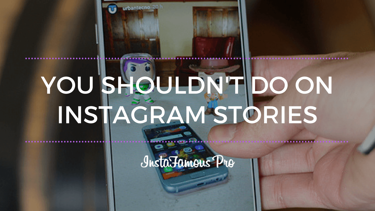 You Shouldn't Do On Instagram Stories