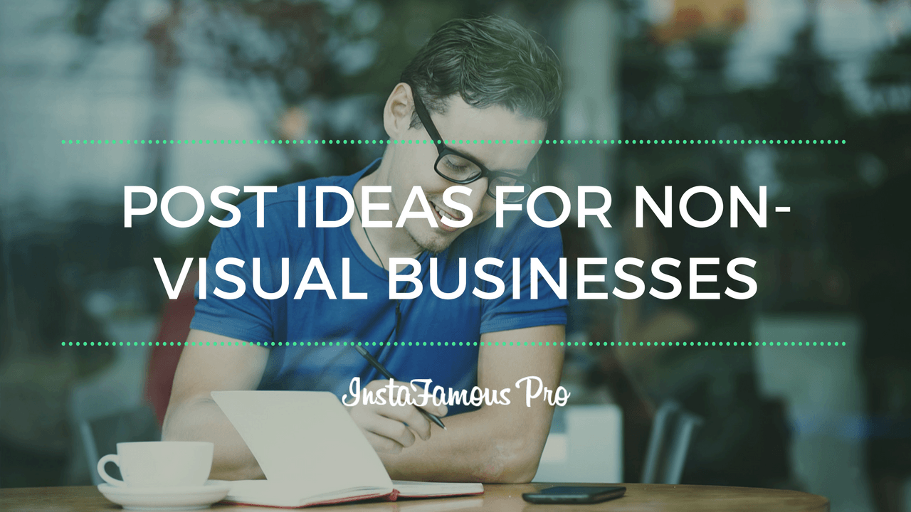 Instagram Post Ideas for Non-Visual Business