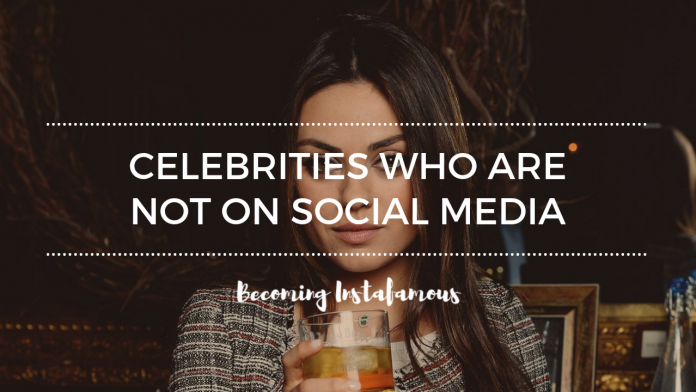 Celebrities who don't use social media